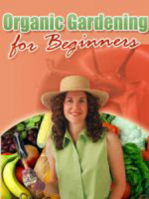Product picture Organic Gardening For Beginners w/ Resell Rights